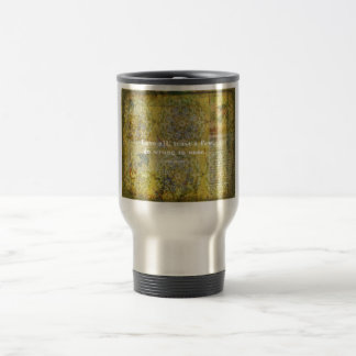 Love all, trust a few, do wrong to none. travel mug