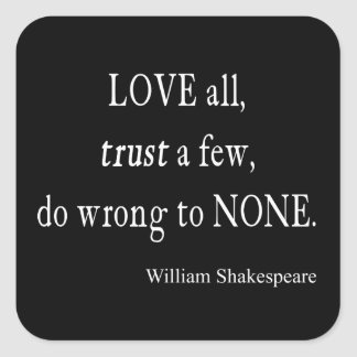 Love All Trust Few Wrong None Shakespeare Quote Square Sticker
