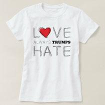 Love Always Trumps Hate | Anti trump T-Shirt