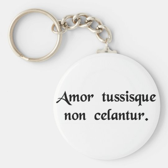 Love, and a cough, are not concealed. keychain