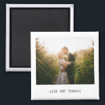 "Love and Thanks Casual Handwriting Photo Wedding Magnet<br><div class=""desc"">Unique and fun wedding magnet that mimicks the look of a retro instant photo with ""Love and Thanks"" in a casual black handwriting font over a white background.   A design that is perfect for the modern,  minimalist couple.  This magnet makes a great wedding favor.</div>"