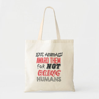 Love animals! Award them for not being humans Tote Bag