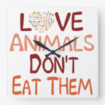 Love Animals Dont Eat Them Square Wall Clock