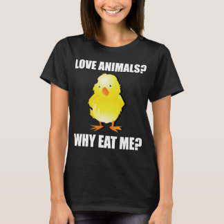 Love Animals? Why Eat Me? T-Shirt