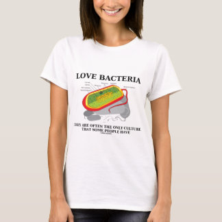 Love Bacteria Only Culture Some People Have T-Shirt