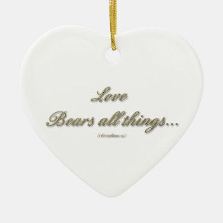 """Love bears all things/believes all things"" Ceramic Ornament"