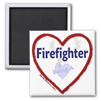 Love: Being a Firefighter - Magnet