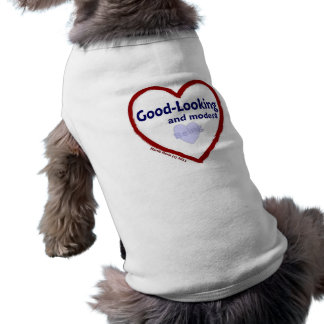 Love Being Good-Looking and Modest T-Shirt