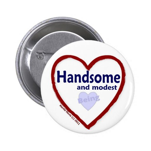Love Being Handsome and Modest Pinback Buttons