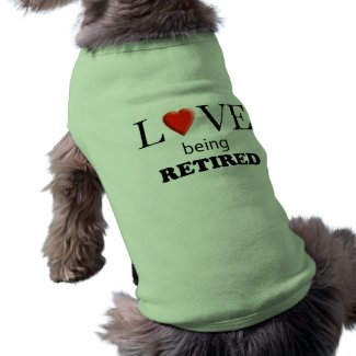 Love Being Retired Doggie Shirt