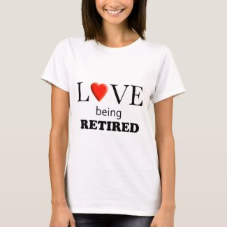 Love Being Retired T-Shirt