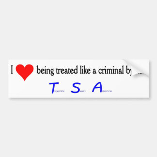 Love Being Treated Like a Criminal Bumper Sticker