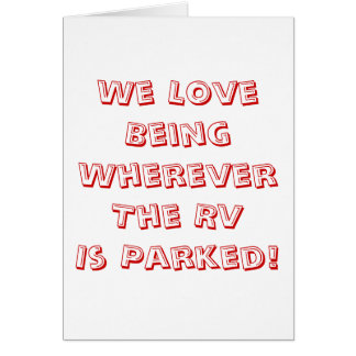 Love Being Wherever The RV Is Parked! Card