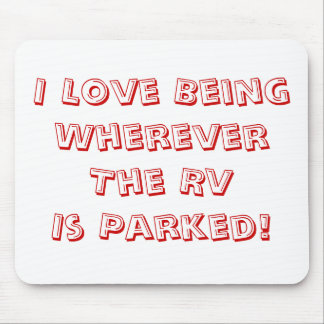 Love Being Wherever The RV Is Parked! Mouse Pad