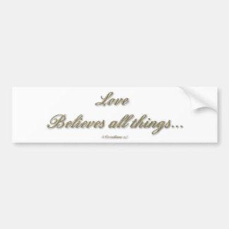 """Love believes all things"" ( 1 Corinthians 13 ) Bumper Sticker"