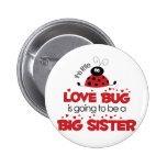 Love Bug Big Sister T-shirt 2 Inch Round Button