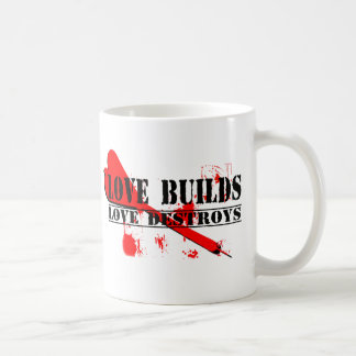 Love Builds, Love Destroys Coffee Mug