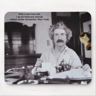 Love cats...my friend- Mark Twain Mouse Pad
