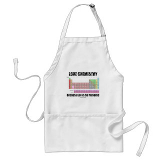 Love Chemistry Because Life Is So Periodic Adult Apron