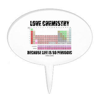Love Chemistry Because Life Is So Periodic Cake Topper