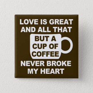 Love Coffee Break My Heart Button