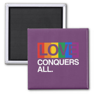 LOVE CONQUERS ALL -.png 2 Inch Square Magnet