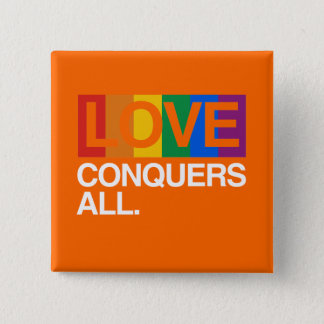 LOVE CONQUERS ALL -.png Pinback Button