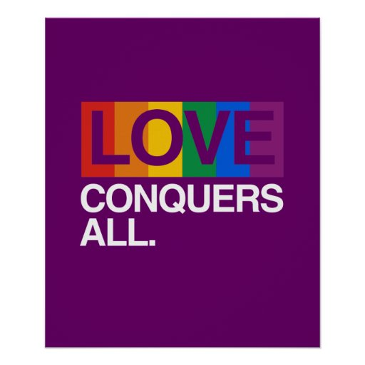 LOVE CONQUERS ALL -.png Posters