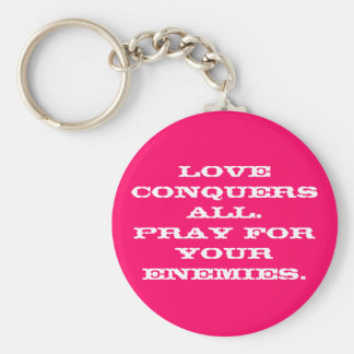 Love conquers all.Pray for your enemies. Keychain