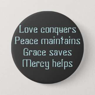 Love conquersPeace maintainsGrace savesMercy helps Button