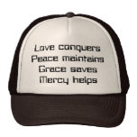Love conquersPeace maintainsGrace savesMercy helps Hat
