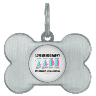 Love Demography It's Always In Transition Pet ID Tag