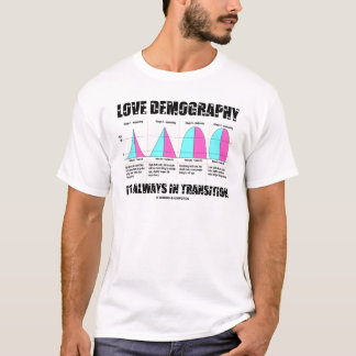 Love Demography It's Always In Transition T-Shirt