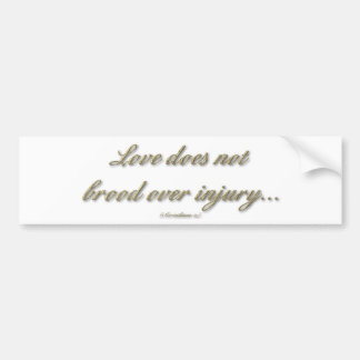 """""""Love does not brood over injury"""" Bumper Sticker"""
