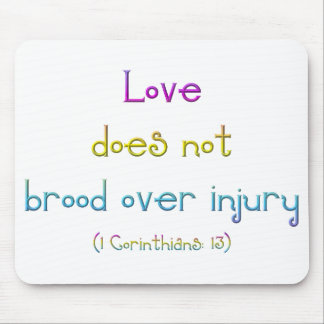 """""""Love does not brood over injury"""" Mouse Pad"""