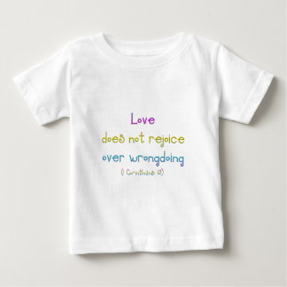 """""""Love does not rejoice over wrongdoing"""" Baby T-Shirt"""