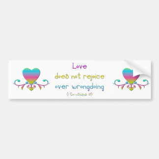 """""""Love does not rejoice over wrongdoing"""" Bumper Sticker"""