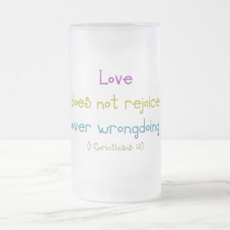 """""""Love does not rejoice over wrongdoing"""" Frosted Glass Beer Mug"""