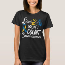 Love Doesn't Count Chromosomes T-Shirt