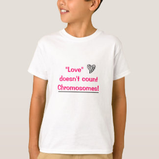 """""""Love"""" doesn't count Chromosomes T-Shirt"""