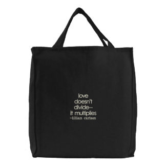 """love doesn't divide--it multiplies"", -lillian ... embroidered tote bag"