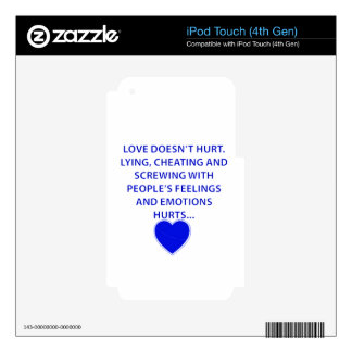 LOVE DOESNT HURT LYING CHEATING  PEOPLES EMOTIONS SKINS FOR iPod TOUCH 4G