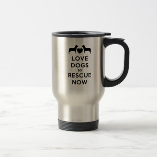 Love Dogs So Rescue Now Travel Mug