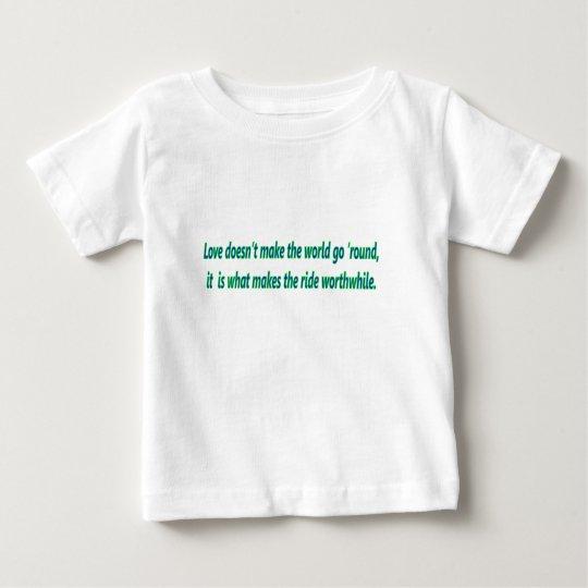 love dosn't make the world go round baby T-Shirt
