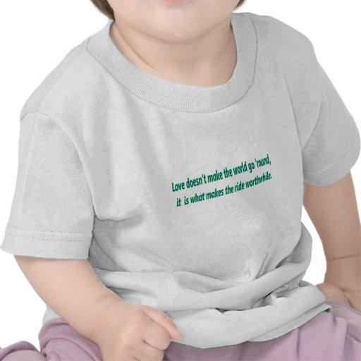 love dosn't make the world go round tee shirt