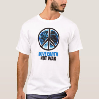 Love Earth. Not War. T-shirt / Earth Day T-shirt