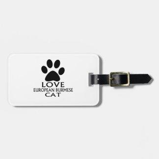 LOVE EUROPEAN BURMESE CAT DESIGNS BAG TAG
