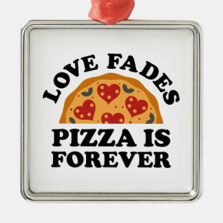 Love Fades Pizza Is Forever Metal Ornament