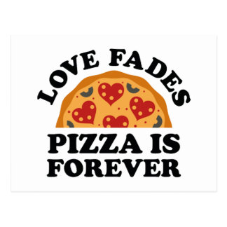 Love Fades Pizza Is Forever Postcard