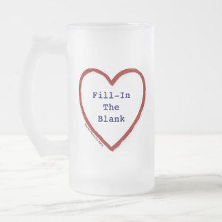 Love (Fill-In-The-Blank) Frosted Glass Beer Mug